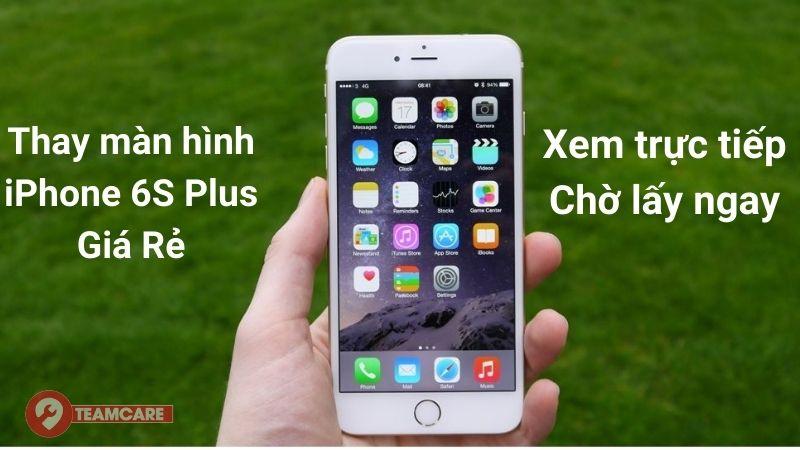 thay màn hình iphone 6s plus chính hãng giá rẻ
